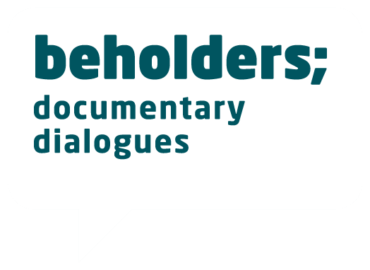 Beholders; Documentary Dialogues